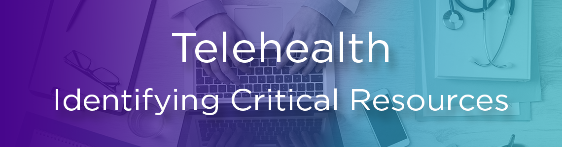 Image that reads: Telehealth: Identifying Critical Resources